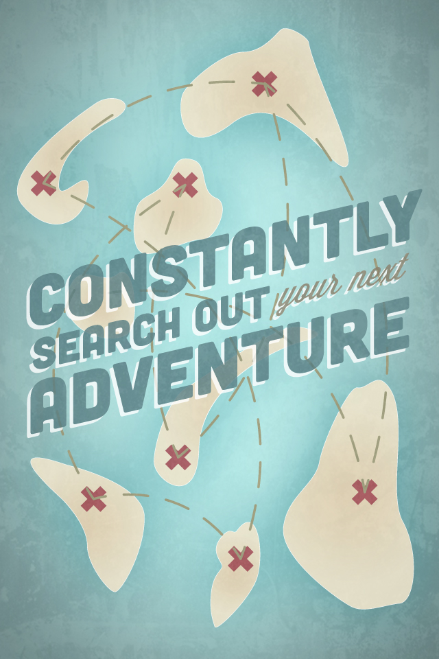 Constantly search out your next adventure by Tim McCracken