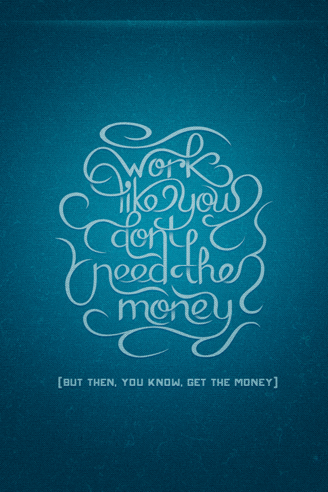 Work like you don't need the money by Ryan Hamrick