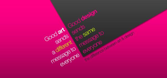 Arte manda uma mensagem diferente para todos. Design manda a mesma mensagem para todos.
