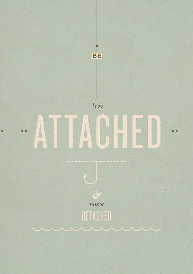 Be less attached and more detached by Ani Bushry