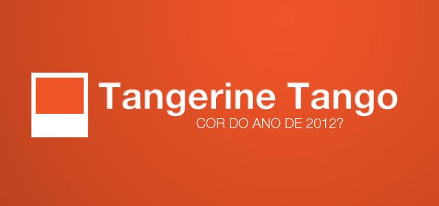 Tangerine Tango - Cor do Ano de 2012?